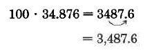 100 times 34.876 equals 3487.6. An arrows shows  how the decimal in 34.876 is moved two digits to the right to make 3,487.6