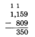 1,159 - 809 = 350, with a 1 above the thousands and hundreds columns.