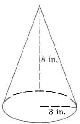 A cone. The cone's radius is 3in and the cone's height is 8in.