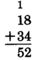 18 + 34 = 52. Above the tens column is a carried one.