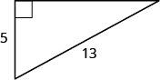 Right triangle is shown with one leg labeled as 5 and hypotenuse labeled as 13.