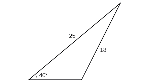 A triangle. One angle is 40 degrees with opposite side = 18. One of the other sides is 25.